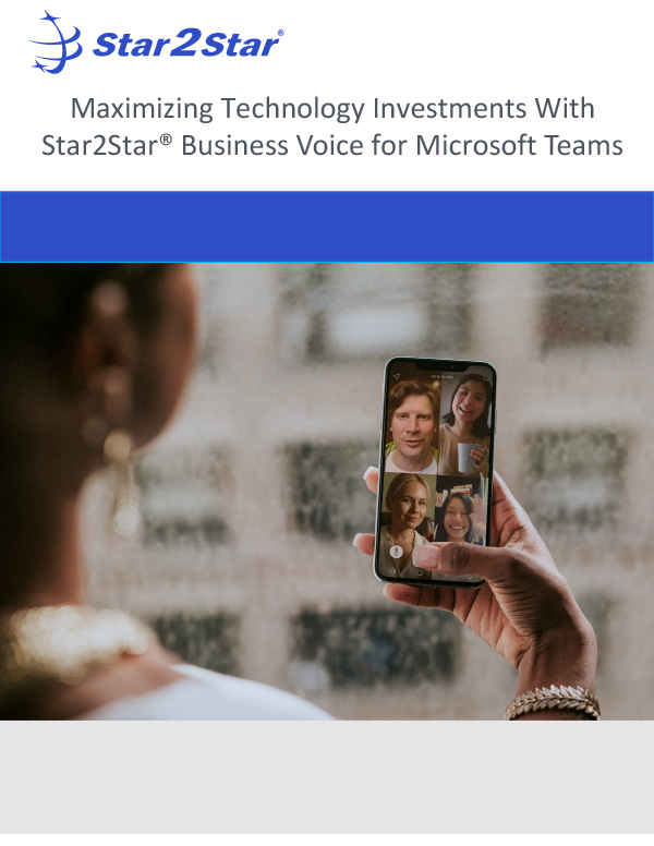 Maximizing Technology Investments With Star2Star® Business Voice for Microsoft Teams